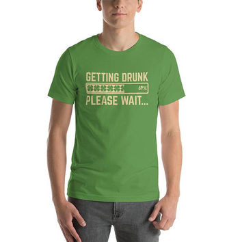 Getting Drunk shirt - funny drinking shirt for party st patrick halloween cinco de mayo
