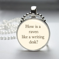 Round Glass Pendant Bezel Pendant  A Raven Like A Writing Desk Pendant Alice In Wonderland Necklace Photo Pendant Art Ball Chain (A3512)