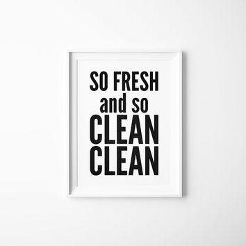 So Fresh And So Clean Clean, Print, Bathroom Quote, Bathroom Print, Funny Bathroom Art, Quote Print,  So Fresh And So Clean Clean