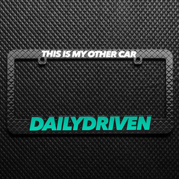 DailyDriven This Is My Other Car License Plate Frame