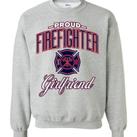 Proud Firefighter Girlfriend Sweatshirt