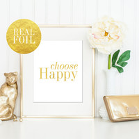 Choose Happy Real Gold Foil Print / Gold Foil Quote / Fashionista / 5x7, 8x10 / Gold Foil Wall Art / Silver Foil Print