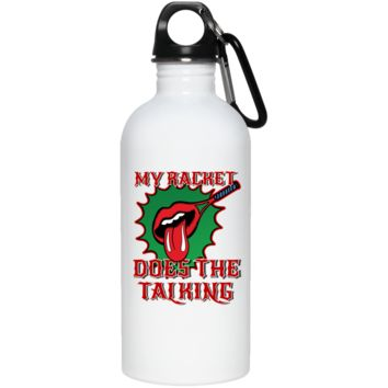 """""""My Racket Does The Talking"""" 20 oz. Stainless Steel Water Bottle, V1"""