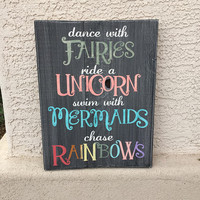 Dance with Fairies-ride a Unicorn-swim with Mermaids-chase Rainbows-wood sign-hand painted-unicorn decor-mermaid decor-fairy decor-forest