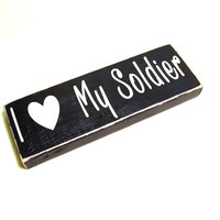 I Love My Soldier Sign, Wood Block Decor, Wall Art, Sign Decor, Primitive Sign, Army Wife, Army Decor, Army Girlfriend, Army Mom,
