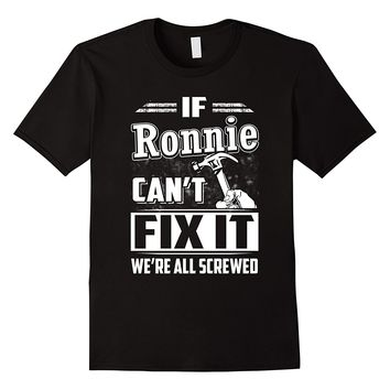 If Ronnie Can't Fix It We're All Screwed Shirt