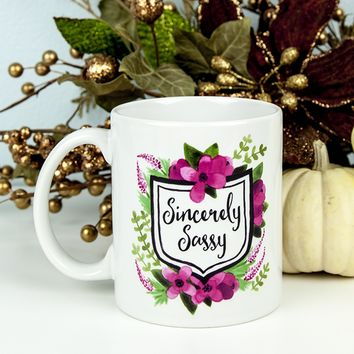 Sincerely Sassy Mug - Hand Pressed in the USA