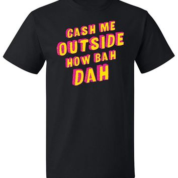 RoAcH Cash Me Outside How Bah Dah T-shirt | Catch me outside Funny Meme Tee