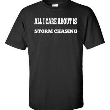 All I Care About Is STORM CHASING - Unisex Tshirt
