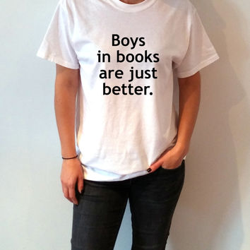 Boys in books are just better T-Shirt Unisex for women, gift to her sassy cute top fashion tees funny slogan girls womens top fiction