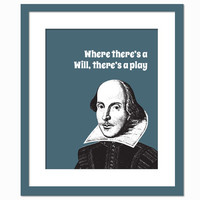 Shakespeare Art Print - Where There's a Will, There's a Play - Art Print - Fun Poster for Actors - Theatre Poster - 8 x 10 Wall Art Decor