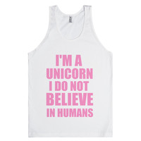 I AM A UNICORN I DO NOT BELIEVE IN HUMANS