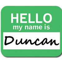 Duncan Hello My Name Is Mouse Pad