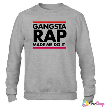 Gangsta rap made me do it Crewneck sweatshirtt