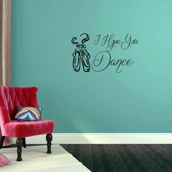 I Hope You Dance Ballet Ballerina Pointe Shoe Vinyl Wall Words Decal Sticker Graphic