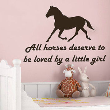 Horse Wall Decal Quotes All horses deserve to be loved by a little girl C384