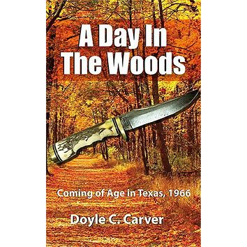 A Day In The Woods, Coming of Age in Texas, 1966
