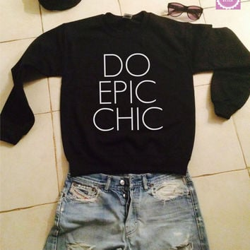Do epic chic sweatshirt jumper gift cool fashion girls UNISEX sizing women sweater funny cute teens dope teenagers tumblr blogger cute fun