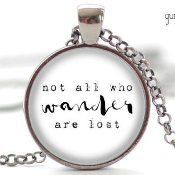 Not All Who Wander Are Lost Necklace, Tolkien Quote Pendant, Brush Script Jewelry, Inspirational Charm, Your Choice of Finish (1909)