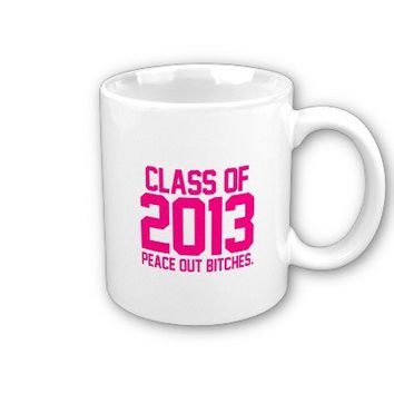 Class of 2013 Peace Out Bitches hot pink magenta Coffee Mug from Zazzle.com