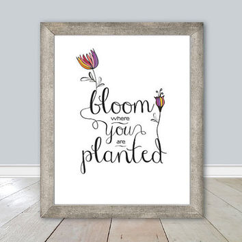 Bloom Where You Are Planted, INSTANT DOWNLOAD, 8x10 Printable, Inspirational Quote, Calligraphy Word Art, Wisdom, Ready to Print, DIY