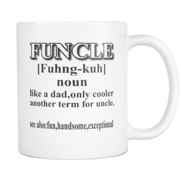 Funcle Coffee Mug- Fun Uncle Like a Dad Only Cooler Mug- Funny Novelty Gag Gifts for Uncle, Brother, For Him- Unique Funcle Definition Mug- Funcle Gifts- Unique Gift Idea for Uncle, Brother