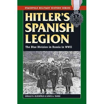 Hitler's Spanish Legion: The Blue Division in Russia in WWII (Stackpole Military History)