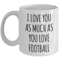 Gift for Football Lover Boyfriend Husband I Love You As Much As You Love Football Mug Funny Coffee Cup