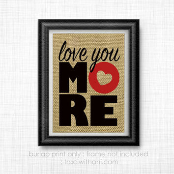 Love You More - Burlap Printed Wall Art : Kids, Mom, Grandma, Nana, Quote, Rustic, Typography, Nursery, Decor, Love, Children, Bedroom