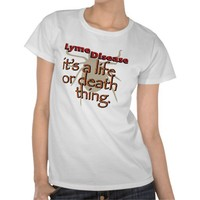 Lyme Disease - It's a Life or Death Thing Tshirt from Zazzle.com
