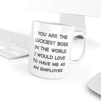 YOU ARE THE LUCKIEST BOSS From EMPLOYEE * Funny Gift for Boss Day * White Coffee Mug 11oz.
