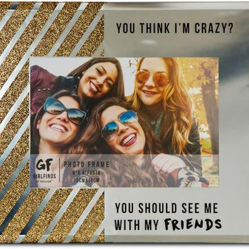 You think I'm crazy? You should see me with my Friends Picture Photo Frame