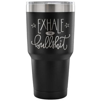 xx Exhale the Bullsh*t 30 oz Tumbler - Travel Cup, Coffee Mug