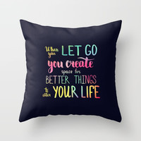When you let go you create space for better things to enter your life Throw Pillow by maria_so