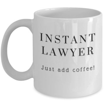 Cute Coffee Mug: Instant Lawyer Just Add Coffee - Lawyer Mug - Christmas Gift - Birthday Gift -  Funny Coffee Mug - Perfect Gift for Sibling, Parent, Relative, Best Friend, Coworker, Roommate