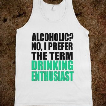 Alcoholic? No, I prefer the term drinking enthusiast  - Underline Designs