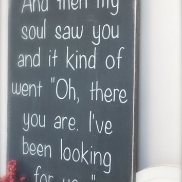Custom Wood Sign, And Then My Soul Saw You, Love Quote, Wall Art, Wood Wall Art, Wood Sign, Vintage Sign, Quote Sign