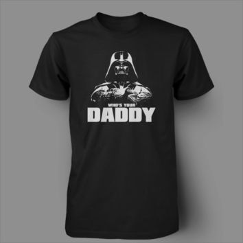 Who's your daddy funny star wars sith darth vader aniken death star tee t-shirt