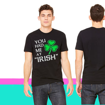 You Had Me At Irish With Shamrock T-shirt
