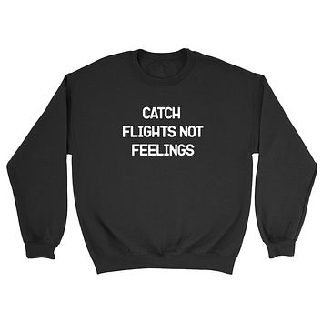 Catch flights not feelings  funny saying grunge hipster graphic Crewneck Sweatshirt