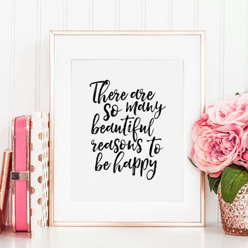 There Are So Many Beautiful Reasons To Be Happy, BE HAPPY SIGN, Inspirational Quote,Typography Poster,Quote Prints,Wall Art,Printable Art