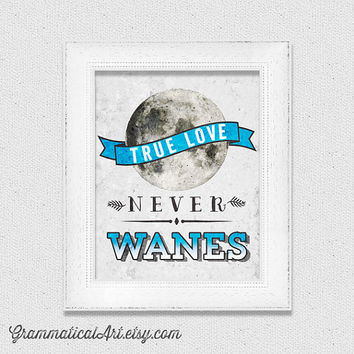 True Love Never Wanes Moon Print I Love You Poster Anniversary Nerdy Wedding Gift Birthday Lunar Art Geekery