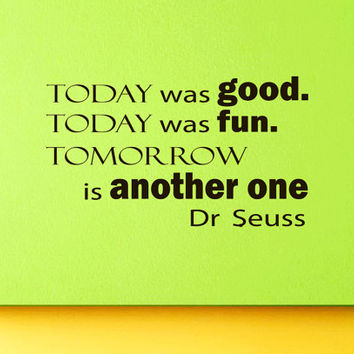Wall Vinyl Decal Quote Sticker Home Decor Art Mural Today was good. Today was fun. Tomorrow is another one Dr. Seuss Z145