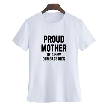 2018 New Summer Casual T Shirt Black White Funny Mom T-shirt Ladies Hipster Sayings Proud Mother of A Few Dumbass Kids