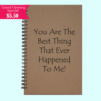 You Are The Best Thing That Ever Happened To Me - Journal, Book, Custom Journal, Sketchbook, Scrapbook, Extra-Heavyweight Covers