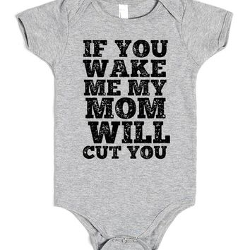IF YOU WAKE ME MY MOM WILL CUT YOU