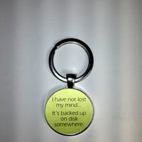 I Have Not Lost My Mind It is Back up on Disk Key Ring Funny Quotes Key  Ring Gifts for Him Gifts for Her Art Photo Key Ring Geek Key Ring
