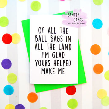 Of all the ball bags in all, Funny Fathers Day Cards, Funny Dad Birthday Cards, Funny Dad, Funny Dad Cards, funny Christmas card, funny card