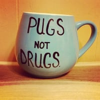 Pugs not drugs/mug/cup/hand painted/coffee cup/birthday/Christmas