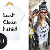 LAST CLEAN t shirt top retro hipster swag dope yolo vtg punk handmade womens mens funny dope fashion cara tumblr blog delevingne swag dope